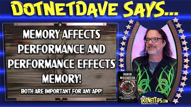 dotNetDave Says... Memory Affects Performance and Performance Effects Memory!